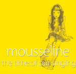 the time of our singing/mousseline